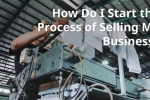 How Do I Start the Process of Selling My Business?